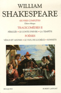 William Shakespeare - Oeuvres complètes : Tragicomédies, Tome 2, Périclès ; Le Conte d'Hiver ; La Tempête ; Poésies : Vénus et Adonis ; Le Viol de Lucrèce ; Sonnets - Edition bilingue français-anglais.