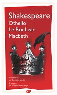 William Shakespeare - Othello ; Le roi Lear ; Macbeth.