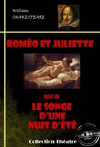 William Shakespeare et François-Victor Hugo - Romeo et Juliette (suivi de Le songe d'une nuit d'été) - édition intégrale.