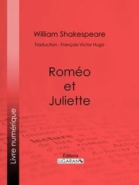 Roméo et Juliette - William Shakespeare, Ligaran, François-Victor Hugo - Format ePub - 9782335012439 - 5,99 €