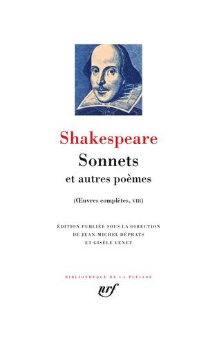 William Shakespeare - Sonnets et autres poèmes - Vénus et Adonis ; Le viol de Lucrèce ; Le pélerin passionné ; Phénix et Colombe ; Les sonnets suivi de La complainte d'une amoureuse.