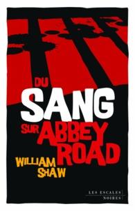 William Shaw - Du sang sur Abbey Road.