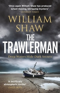 William Shaw - The Trawlerman - a Dungeness mystery starring DS Alexandra Cupidi.