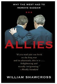William Shawcross - Allies - The U.S., Britain, and Europe in the Aftermath of the Iraq War.