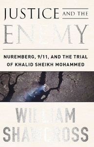 William Shawcross - Justice and the Enemy - Nuremberg, 9/11, and the Trial of Khalid Sheikh Mohammed.