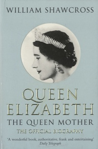 William Shawcross - Queen Elizabeth, the Queen Mother - The official biography.
