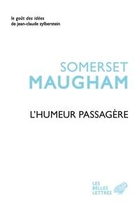 William Somerset Maugham - L'humeur passagère - Suivi de l'Art de la nouvelle.