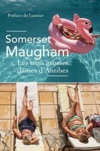 William Somerset Maugham - Les trois grosses dames d'Antibes - Et vingt-neuf autres nouvelles.