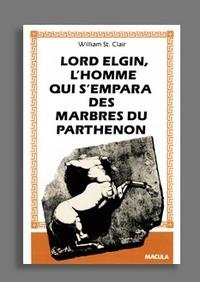 Lord Elgin - Lhomme qui sempara des marbres du Parthénon.pdf