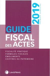 William Stemmer et Sophie Gonzalez-Moulin - Guide fiscal des actes - Premier semestre 2019.