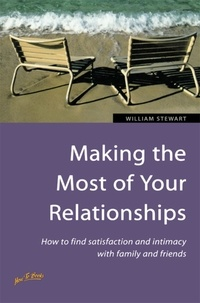 William Stewart - Making the Most of Your Relationships - How to find satisfaction and intimacy with family and friends.