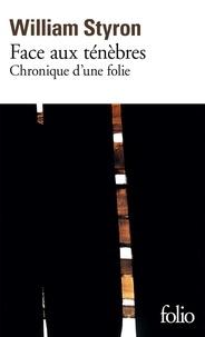 William Styron - Face aux ténèbres - Chronique d'une folie.
