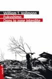 William-T Vollmann - Fukushima : dans la zone interdite - Voyage à travers l'enfer et les hautes eaux dans le Japon de l'après-séisme.