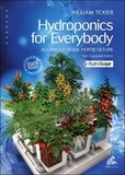 William Texier - Hydroponics for everybody : All about home horticulture - Version américaine.