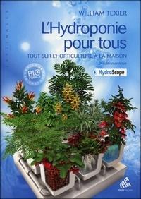 William Texier - L'hydroponie pour tous : - Tout sur l'horticulture à la maison.