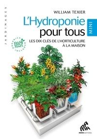 William Texier - L'Hydroponie pour tous - Les dix clés de l'horticulture à la maison.