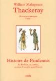 William Thackeray - Oeuvres romanesques Tome 1 : Histoire de Pendennis - Ses bonheurs, ses Déboires, ses Amis & son plus grand Ennemi.