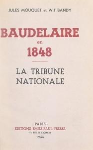William Thomas Bandy et Jules Mouquet - Baudelaire en 1848 - Suivi de La tribune nationale.