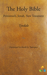 William Tyndale et  Theospace - Tyndale Bible - Pentateuch, Jonah, New Testament - adapted for ebook by Theospace.