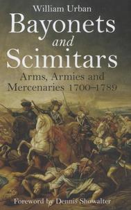 William Urban - Bayonets and Scimitars - Arms, Armies and Mercenaries 1700-1789.