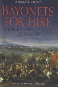 William Urban - Bayonets for Hire - Mercenaries at War, 1550-1789.