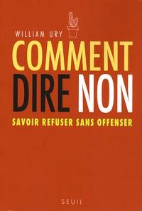 William Ury - Comment dire non - Savoir refuser sans offenser.