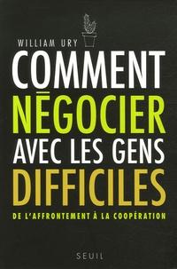 William Ury - Comment négocier avec les gens difficiles - De l'affrontement à la coopération.