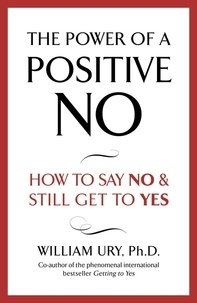 William Ury - The Power of A Positive No.