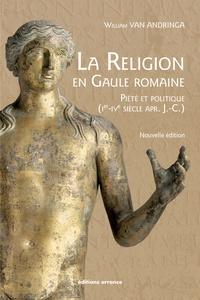 William Van Andringa - La religion en Gaule romaine - Piété et politique (Ier-IVe siècle apr. J.-C.).