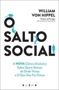 William von Hippel - O Salto Social - A Nova Ciência Evolutiva Sobre Quem Somos, de Onde Vimos e o Que Nos Faz Felizes.