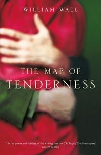 William Wall - The Map Of Tenderness.