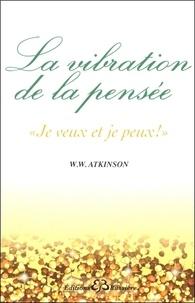 William Walter Atkinson - La vibration de la pensée - Je veux et je peux !.