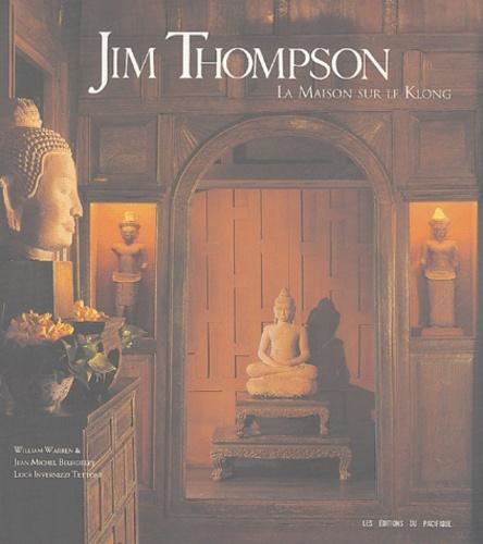 William Warren et Jean-Michel Beurdeley - Jim Thompson - La maison sur le Klong.