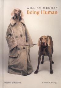 William Wegman et William A. Ewing - Being Human.