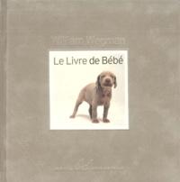 William Wegman - Le Livre de bébé.