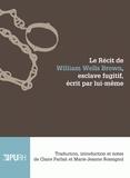 William Wells Brown - Le récit de William Wells Brown, esclave fugitif, écrit par lui-même.