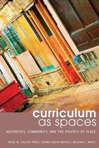 William White et David m. Callejo pérez - Curriculum as Spaces - Aesthetics, Community, and the Politics of Place.