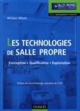 William Whyte - Les technologies de salle propre - Principes de conception, de qualification et d'exploitation.