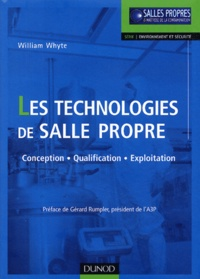 William Whyte - Les technologies de salle propre - Principes de conception, de qualification et d'exploitation.