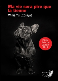 Williams Exbrayat - Ma vie sera pire que la tienne.