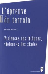 Williams Nuytens - L'épreuve du terrain - Violences des tribunes, violences des stades.