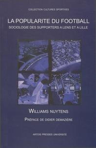 Williams Nuytens - La popularité du football : sociologie des supporters à Lens et à Lille.
