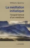 Williams Quenoy - La Méditation Initiatique - L'expérience d'un médium.