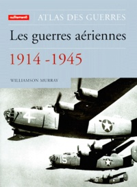 Williamson Murray - Les guerres aériennes, 1914-1945.