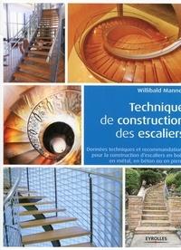 Willibald Mannes - Technique de construction des escaliers - Données techniques et recommandations pour la construction d'escaliers en bois, en métal, en béton ou en pierre.