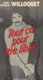Willoquet - Tout ça pour être libre.