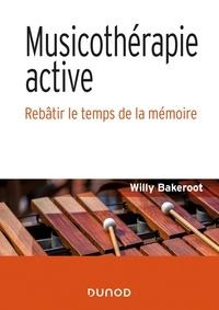 Willy Bakeroot - Musicothérapie active - Rebâtir le temps de la mémoire.
