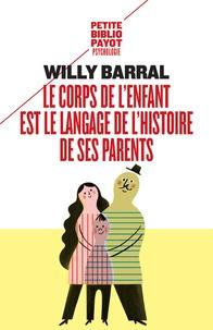 Willy Barral - Le corps de l'enfant est le langage de l'histoire de ses parents.