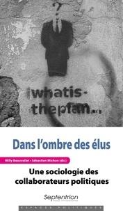 Willy Beauvallet et Sébastien Michon - Dans l'ombre des élus - Une sociologie des collaborateurs politiques.