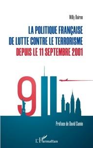 Willy Buiron - La politique française de lutte contre le terrorisme depuis le 11 septembre 2001.